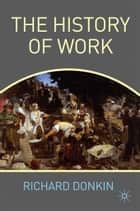 The History of Work ebook by R. Donkin