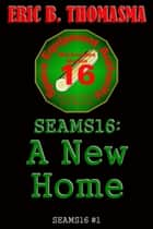 SEAMS16:A New Home ebook by Eric B. Thomasma