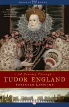 A Journey Through Tudor England ebook by Suzannah Lipscomb
