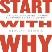 Start with Why - How Great Leaders Inspire Everyone to Take Action ( Intl Ed) Audiolibro by Simon Sinek