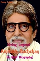 Living Legend Amitabh Bachchan (A Brief Biography) ebook by Moony Suthan