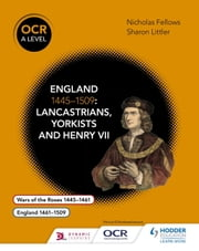 OCR A Level History: England 14451509: Lancastrians, Yorkists and Henry VII ebook by Nicholas Fellows,Sharon Littler