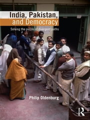 India, Pakistan, and Democracy - Solving the Puzzle of Divergent Paths ebook by Philip Oldenburg