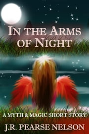 In the Arms of Night ebook by J.R. Pearse Nelson