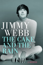Jimmy Webb: The Cake and the Rain ebook by Jimmy Webb