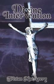 Divine Intervention ebook by Tristan MacAvery