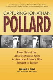 Capturing Jonathan Pollard - How One of the Most Notorious Spies in American History Was Brought to Justice ebook by Ronald J. Olive