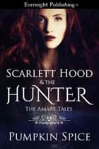 Scarlett Hood & the Hunter 電子書籍 by Pumpkin Spice