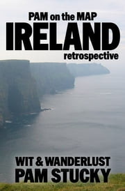 Pam on the Map: Ireland - (retrospective) ebook by Pam Stucky