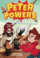 Peter Powers and the Swashbuckling Sky Pirates! ebook by Kent Clark, Dave Bardin