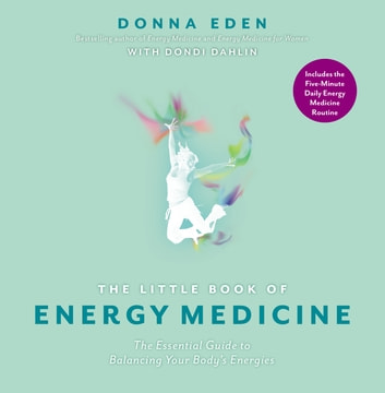 The Little Book of Energy Medicine - The Essential Guide to Balancing Your Body's Energies ebook by Donna Eden,Dondi Dahlin
