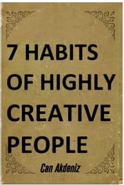 7 Habits of Highly Creative People: A book with full of tools able to change the way you are doing things and the results you have been getting so far (Best Business Books 19) ebook by Can Akdeniz