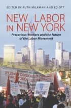 New Labor in New York - Precarious Workers and the Future of the Labor Movement ebook by Ruth Milkman, Edward Ott