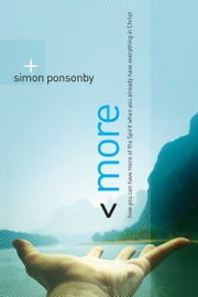 More - How You Can Have More of the Spirit When You Already Have Everything in Christ ebook by Simon Ponsonby