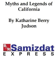 Myths and Legends of California and the Old Southwest (c. 1900) ebook by Katharine Berry Judson
