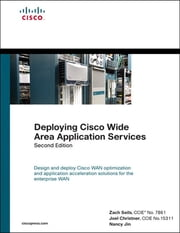 Deploying Cisco Wide Area Application Services ebook by Zach Seils CCIE No. 7861,Joel Christner CCIE No. 15311,Nancy Jin