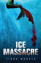 Ice Massacre ebook by Tiana Warner