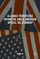 Alliance Persistence within the Anglo-American Special Relationship ebook by Ruike Xu