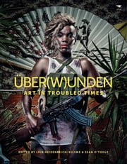 Uber(W)unden - Art in Troubled Times ebook by Lien Heidenreich-Seleme,Sean O'Toole