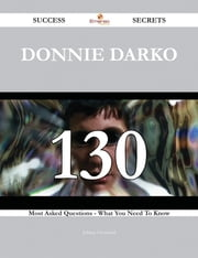Donnie Darko 130 Success Secrets - 130 Most Asked Questions On Donnie Darko - What You Need To Know ebook by Johnny Cleveland