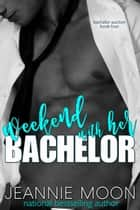 Weekend with Her Bachelor 電子書 by Jeannie Moon