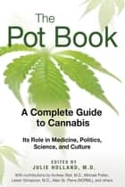 The Pot Book - A Complete Guide to Cannabis ebook by Julie Holland, M.D.