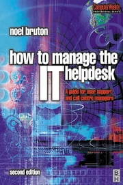 How to Manage the IT Help Desk ebook by Noel Bruton