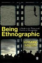 Being Ethnographic ebook by Raymond Madden