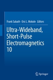 Ultra-Wideband, Short-Pulse Electromagnetics 10 ebook by Frank Sabath,Eric L. Mokole