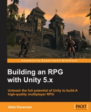 Building an RPG with Unity 5.x ebook by Vahe Karamian