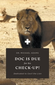 Doc is Due for His Check-Up! - Dedicated to Cecil the Lion ebook by Dr.  Michael Adams