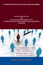 Certified Professional for Secure Software Engineering (ISSECO) Secrets To Acing The Exam and Successful Finding And Landing Your Next Certified Professional for Secure Software Engineering (ISSECO) Certified Job ebook by Jessica Christensen