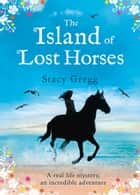The Island of Lost Horses ebook by Stacy Gregg