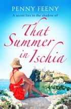 That Summer in Ischia - Escape to Italy with this perfect summer read ebook by