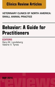 Behavior: A Guide For Practitioners, An Issue of Veterinary Clinics of North America: Small Animal Practice, ebook by Gary Landsberg