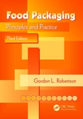 Food Packaging: Principles and Practice, Third Edition ebook by Robertson, Gordon L.