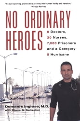 No Ordinary Heroes: 8 Doctors, 30 Nurses, 7,000 Prisoners, And A Category 5 Storm ebook by Demaree Inglese,Diana G. Gallagher
