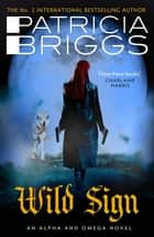 Wild Sign - An Alpha and Omega Novel: Book 6 ebook by Patricia Briggs