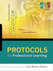 Protocols for Professional Learning (The Professional Learning Community Series) ebook by Lois Brown Easton