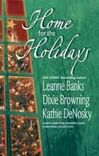 Home for the Holidays ebook by Leanne Banks,Dixie Browning,Kathie DeNosky