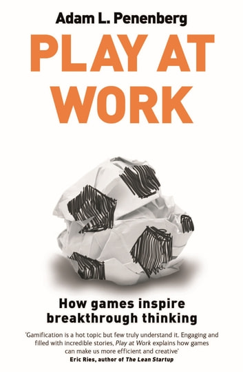 Play at Work - How games inspire breakthrough thinking ebook by Adam L. Penenberg
