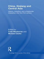 China, Xinjiang and Central Asia - History, Transition and Crossborder Interaction into the 21st Century ebook by Colin Mackerras,Michael Clarke