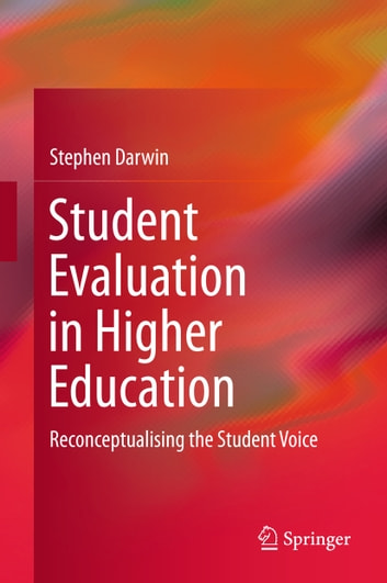 Student Evaluation in Higher Education - Reconceptualising the Student Voice ebook by Stephen Darwin