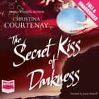The Secret Kiss of Darkness audiobook by Christina Courtenay