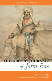 The Arctic Journals of John Rae ebook by John Rae,Ken McGoogan