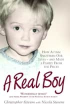 A Real Boy ebook by Christopher Stevens,Nicola Stevens