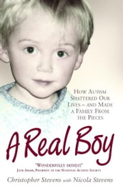 A Real Boy - How Autism Shattered Our Lives - and Made a Family from the Pieces ebook by Christopher Stevens,Nicola Stevens