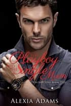 The Playboy and The Single Mum (Vintage Love Book 2) ebook by Alexia Adams