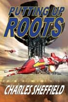 Putting Up Roots ebook by Charles Sheffield