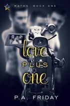 Love Plus One ebook by P.A. Friday
